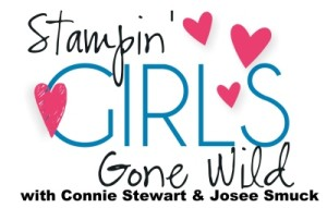Stampin' Girls Gone Wild with Connie Stewart & Josee Smuck