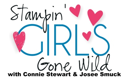 Stampin' Girls Gone Wild with Connie Stewart & Josee Smuck