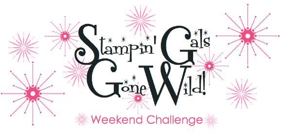 Stampin' Gals Gone Wild Weekend Challenge!  Join me!  www.SimplySimpleStamping.com