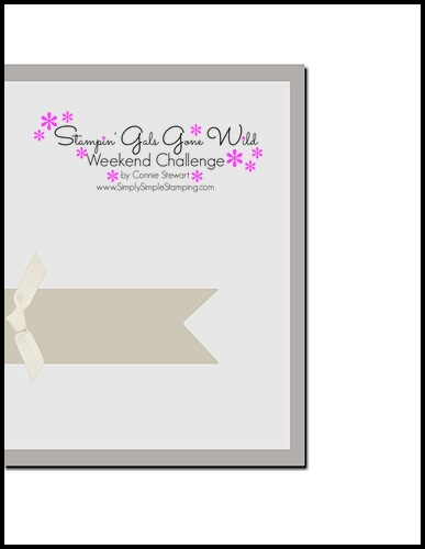 Stampin' Gals Gone Wild Weekend Challenge for May 6, 2016 - check it out at www.SimplySimpleStamping.com
