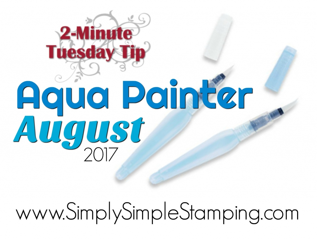 2-Minute Tuesday Tips AQUA PAINTER AUGUST - www.SimplySimpleStamping.com all throughout August, 2017. Fun tips, techniques, and projects using the Aqua Painters. You will never look at the Aqua Painters the same way!