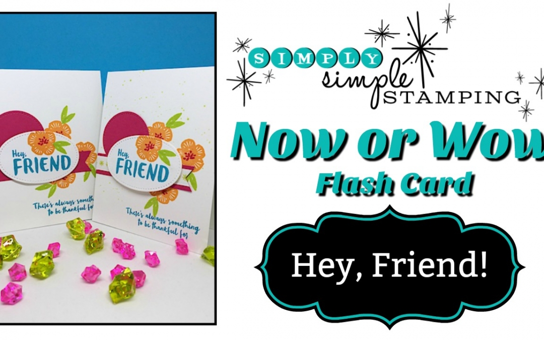 Now or WOW FLASH CARD Video – Hey, Friend!