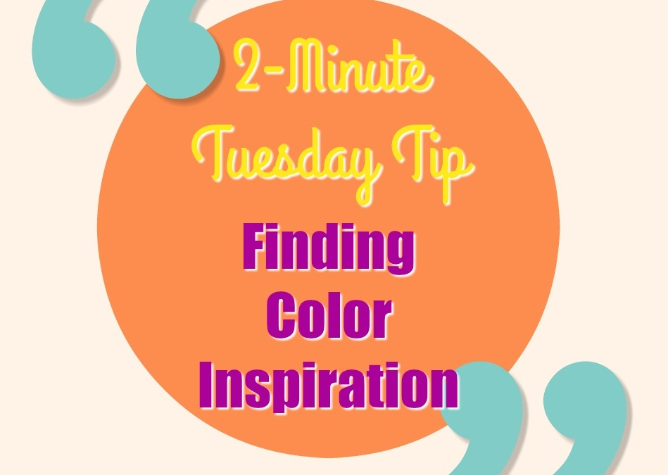 2-Minute Tuesday Tip – Finding Color Inspiration