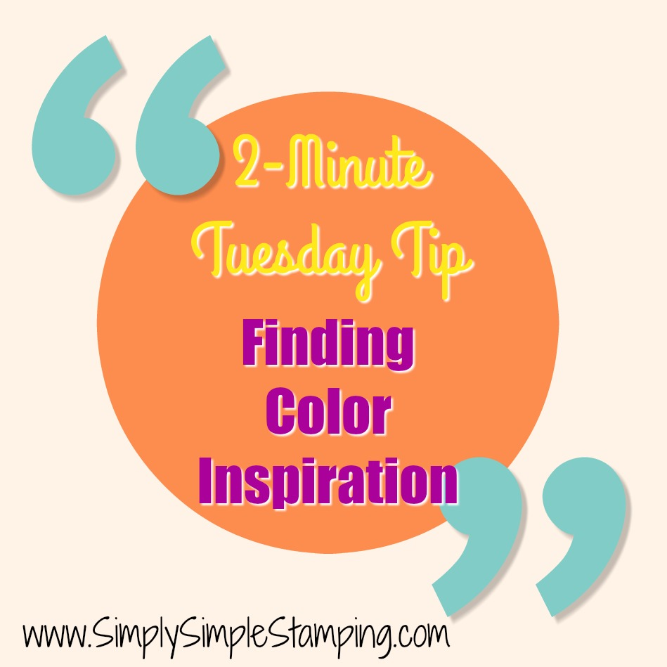 2-Minute Tuesday Tip - FINDING COLOR INSPIRATION - check it out at www.SimplySimpleStamping.com - October 10, 2017