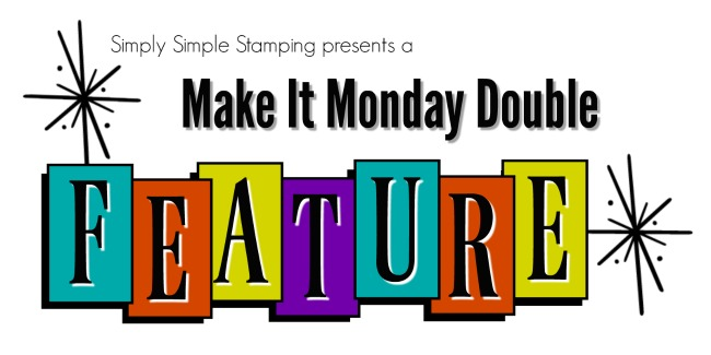 www.SimplySimpleStamping.com presents a MAKE IT MONDAY DOUBLE FEATURE - 2 cards, 1 video!