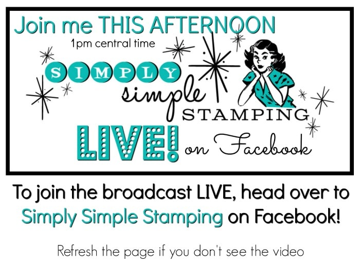 Join Connie for a Facebook LIVE event on Wednesday, FEBRUARY 7, 2018 at a special time! 1pm central time! Look for Simply Simple Stamping on Facebook! www.SimplySimpleStamping.com
