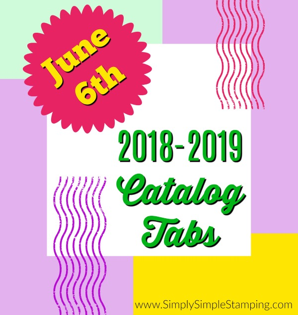 Download your new 2018-2019 Stampin' Up catalog tabs on June 6, 2018 at www.SimplySimpleStamping.com