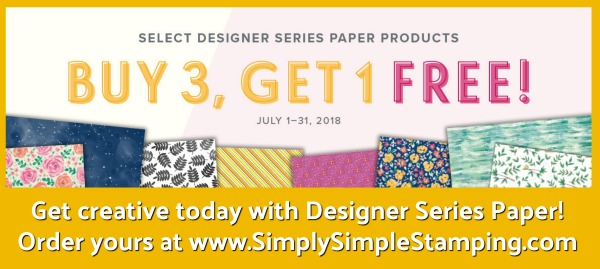 Buy 3, Get 1 FREE sale on Designer Series Paper!!! July 1 - 31, 2018 - order yours at www.SimplySimpleStamping.com