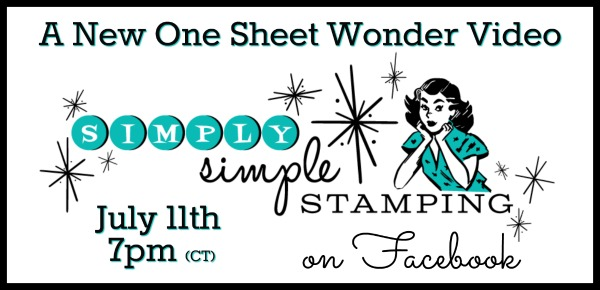 Join Connie for a new ONE SHEET WONDER Facebook Video event on Wednesday, July 11, 2018 at 7pm central time! Look for Simply Simple Stamping on Facebook! www.SimplySimpleStamping.com