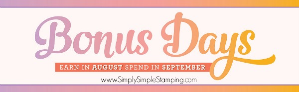 Every $50 spent in August, earns you $5 to spend in September! Start earning your Bonus Days coupons NOW at www.SimplySimpleStamping.com