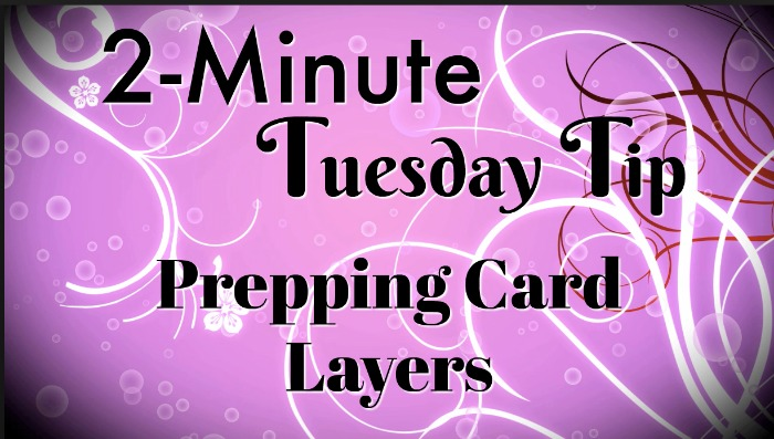 Prepping Card Layers: 2-Minute Tuesday Tip