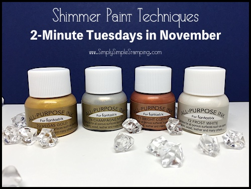 Join Connie every Tuesday in November for a new video featuring SHIMMER PAINT TECHNIQUES! www.SimplySimpleStamping.com every Tuesday!
