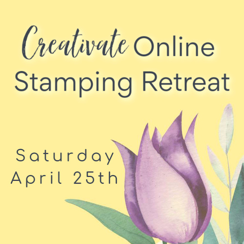 Join Me for the Creativate Online Stamping Retreat!